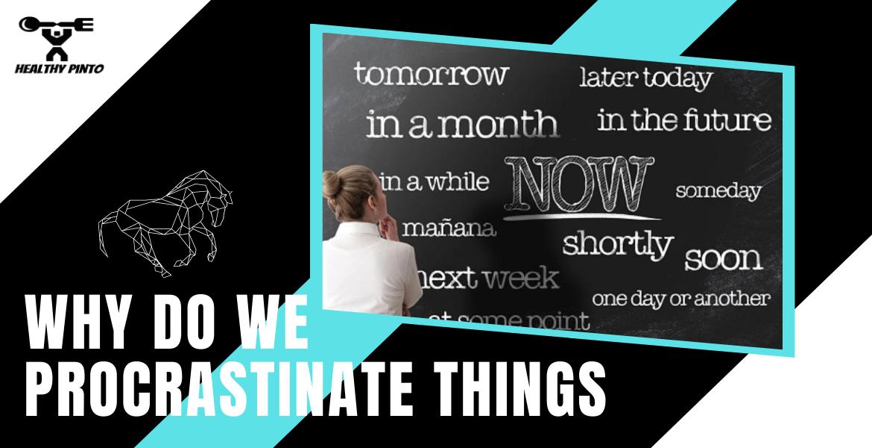 Why do we procrastinate things
